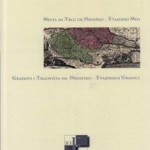 Mesta in trgi ob hrvaško-štajerski meji = Gradovi i trgovišta na hrvatsko-štajerskoj granici