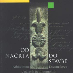 Od načrta do stavbe : arhitektura Kozjanskega v načrtih in dokumentih iz srede 19. stoletja