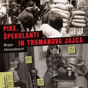 Pike, špekulanti in Trumanova jajca : preskrba prebivalstva Slovenije z blagom široke potrošnje v letih 1945-1953