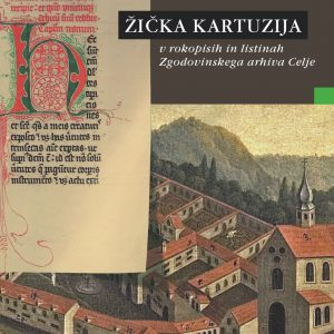Žička kartuzija v rokopisih in listinah Zgodovinskega arhiva Celje