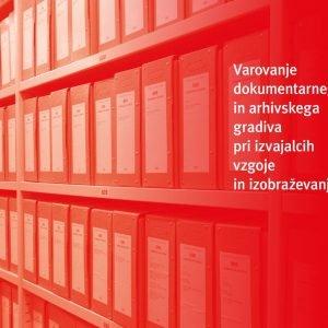 Varovanje dokumentarnega in arhivskega gradiva pri izvajalcih vzgoje in izobraževanja